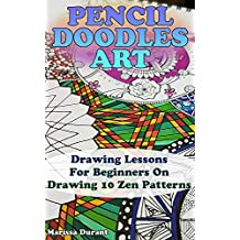 Pencil Doodles Art: Drawing Lessons For Beginners On Drawing 10 Zen Patterns (English Edition)