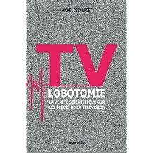 TV lobotomie: La vérité scientifique sur les effets de la télévision - Essais - documents (L'inconnu)