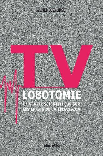 TV lobotomie: La vrit scientifique sur les effets de la tlvision - Essais - documents (L INCONNU)