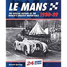 Le Mans: The Official History of the World's Greatest Motor Race 1930-39