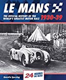 Le Mans: The Official History of the Worlds Greatest Motor Race 1930-39