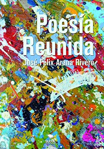 Poesía Reunida por José Félix Arana Rivero