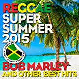 Reggae Super Summer 2015: Bob Marley and Other Best Hits