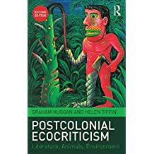 Postcolonial Ecocriticism: Literature, Animals, Environment