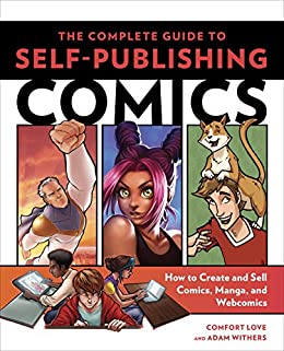 The Complete Guide to Self-Publishing Comics: How to Create and ...