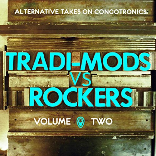 Tradi-Mods vs Rockers (Alternative Takes On Congotronics) (Vol.2)