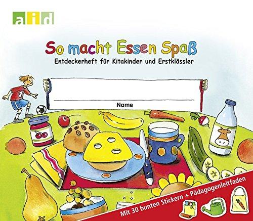 So Macht Essen Spaß - Entdeckerheft - für Kitakinder und Erstklässler - mit 30 bunten Stickern + Pädagogenleitfaden - Bundeszentrale für Ernährung - AID 1317