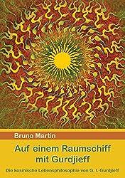Auf einem Raumschiff mit Gurdjieff: Die kosmische Lebensphilosophie von G. I. Gurdjieff (German Edition)
