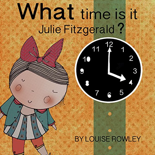 What time is it, Julie Fitzgerald? (What, Where and Why with Julie Fitzgerald Book 1) (English Edition)