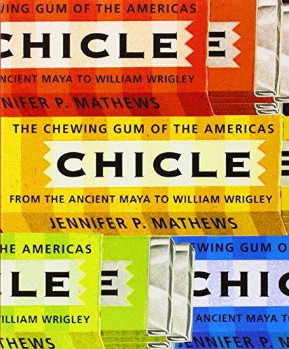chicle-the-chewing-gum-of-the-americas-from-the-ancient-maya-to-william-wrigley