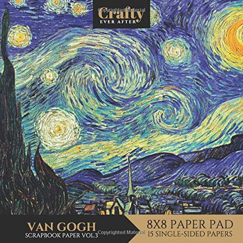 Van Gogh Scrapbook Paper: Starry Night Vincent Van Gogh Painting Print Design 8x8 Single-Sided for Crafts Card Making Origami Scrapbooking Paper Pad 15 Sheets Vol.3 (Decorative Craft Paper, Band 13) -