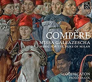 Compere: Missa Galeazescha - Music for the Duke of Milan