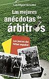 Las Mejores Anécdotas De Árbitros. Los Jueces Del Fútbol Español (Fuera de colección)