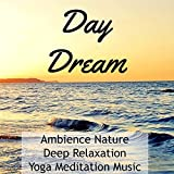 Day Dream - Ambience Nature Deep Relaxation Yoga Meditation Music with Spiritual Soothing New Age Sounds