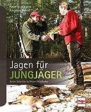 Jagen für Jungjäger: Erste Schritte in freier Wildbahn