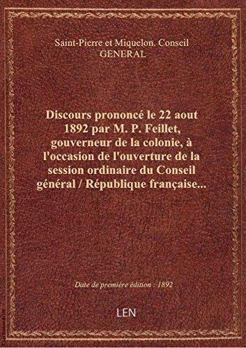 Discours prononc le22aout 1892 parM.P. Feillet, gouverneur delacolonie, l'occasiondel'ouv
