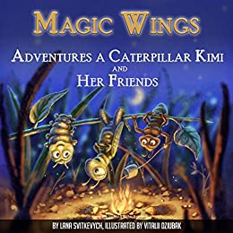 Magic Wings: Adventures a Caterpillar Kimi and Her Friends. How To Get What You Want? Bedtime Story. (Worthy Wings, 1 & 2) by [Svitkevych, Lana]