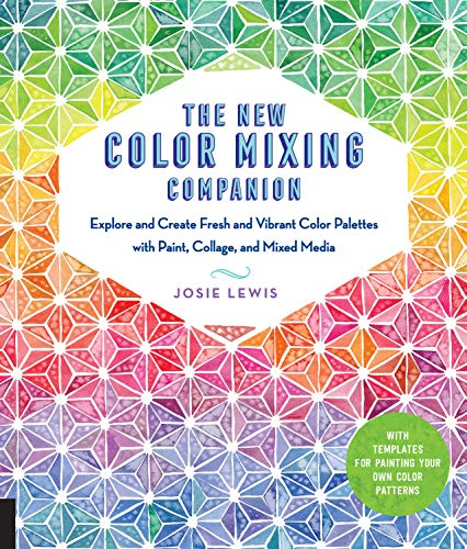 The New Color Mixing Companion: Explore and Create Fresh and Vibrant Color Palettes with Paint, Collage, and Mixed Media--With Templates for Painting Your Own Color Patterns por Josie Lewis