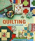 Quilting. Tecniche base, trucchi e consigli. Ediz. illustrata