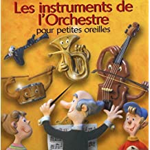 Les Instruments De L'Orchestre Pour Petites Oreilles