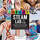 STEAM Lab for Kids: 52 Creative Hands-On Projects Using Science, Technology, Engineering, Art, and Math