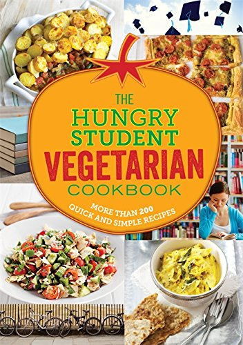 The Hungry Student Vegetarian Cookbook: More Than 200 Quick and Simple Recipes (The Hungry Cookbooks)