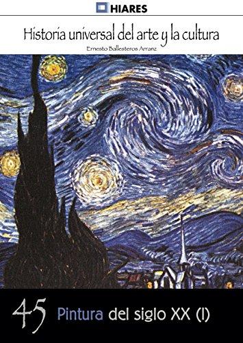 Pintura del siglo XX - I (Historia Universal del Arte y la Cultura nº 45) por Ernesto Ballesteros Arranz