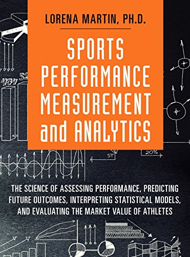 Sports Performance Measurement and Analytics: The Science of Assessing Performance, Predicting Future Outcomes, Interpreting Statistical Models, and Evaluat (FT Press Analytics)