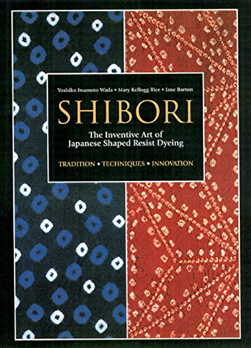 Shibori: The Inventive Art of Japanese Shaped Resist Dyeing Shibori Designs