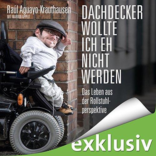 Buchseite und Rezensionen zu 'Dachdecker wollte ich eh nicht werden: Das Leben aus der Rollstuhlperspektive' von Raúl Aguayo-Krauthausen