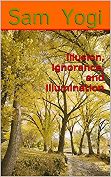 Illusion, Ignorance, and Illumination (English Edition) di [Yogi, Sam]