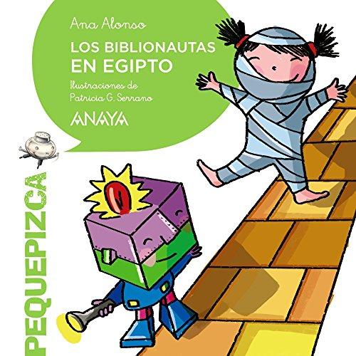 Los Biblionautas en Egipto (Primeros Lectores (1-5 Años) - Pequepizca) por Ana Alonso