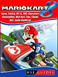 Mario Kart 8 Game, Switch, Wii U, 3DS, Characters, Unlockables, Best Kart, Tips, Cheats, DLC, Guide...