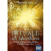Rituale im Jahreskreis. Heilung für Körper, Seele und Erde im Rhythmus der Natur