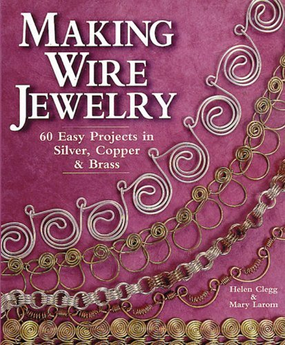 making-wire-jewelry-60-easy-projects-in-silver-copper-brass-8th-eighth-printing-edition-by-clegg-hel
