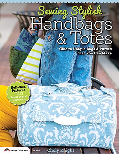 Sewing Stylish Handbags & Totes: Chic to Unique Bags & Purses That You Can Make (English Edition) -