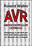 AVR-Mikrocontroller-Lehrbuch: Einführung in die Welt der AVR-RISC-Mikrocontroller am Beispiel des ATmega8 - Roland Walter