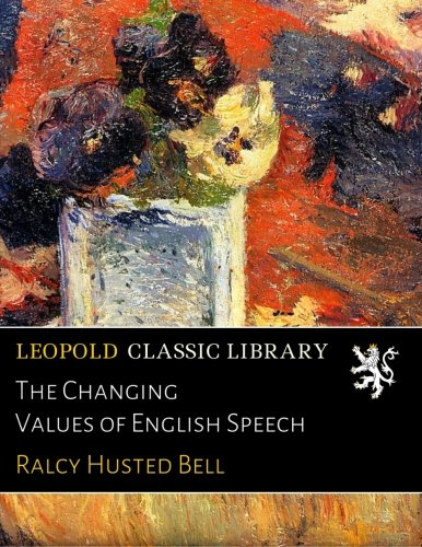The Changing Values of English Speech por Ralcy Husted Bell