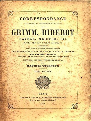 Correspondance par Grimm, Diderot, Raynal, Meister, etc. - tome Sixieme