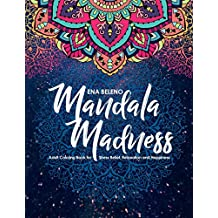 Mandala Madness Adult Coloring Book for Stress Relief, Relaxation and Happiness