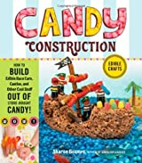 Candy Construction: How to Build Race Cars, Castles, and Other Cool Stuff Out of Store-Bought Candy by Sharon Bowers (2010-12-06)