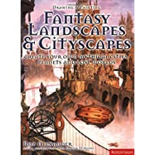 Drawing and Painting Fantasy Landscapes and Cityscapes by Rob Alexander (2007-05-01)