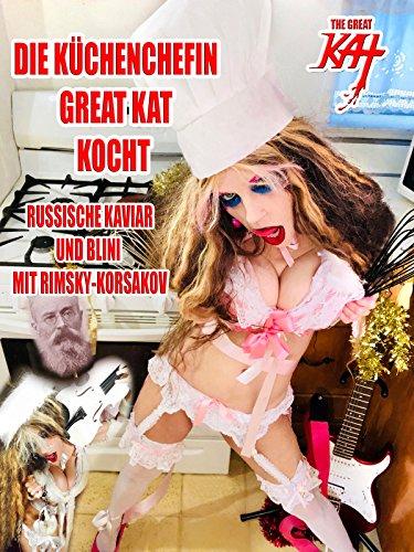 The Great Kat - Die Küchenchefin Great Kat Kocht Russische Kaviar Und Blini Mit Rimsky-Korsakov