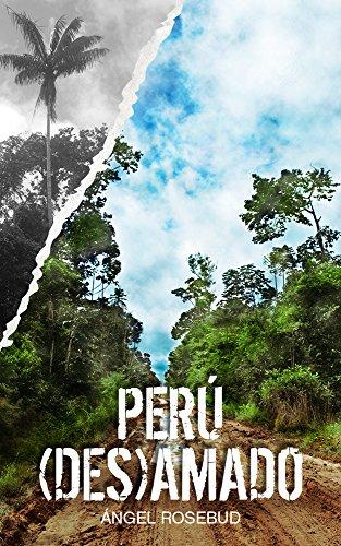 Perú (des)amado: Miedo y alegría en el país de Arguedas por Ángel Rosebud