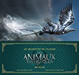 Les Architectes de l'illusion : Les Animaux fantastiques. Art book (Fantastic Beasts)