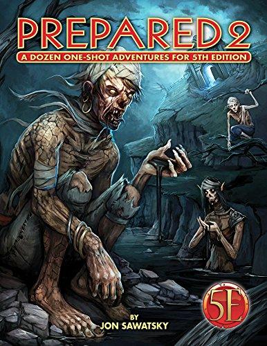 Prepared 2: A Dozen One-Shot Adventures for 5th Edition: Volume 2 par Jon Sawatsky