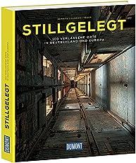 Stillgelegt (DuMont Bildband): 100 verlassene Orte in Deutschland und Europa