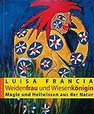 Weidenfrau und Wiesenkönigin: Magie und Heilwissen aus der Natur - Luisa Francia