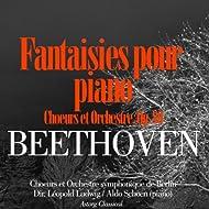 Beethoven: Fantaisies pour piano, choeurs et orchestre, Op. 80
