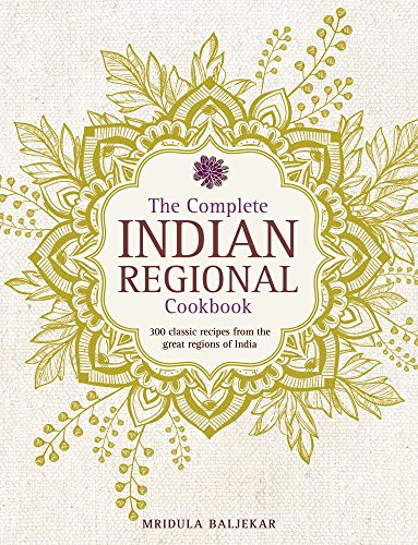 Complete Indian Regional Cookbook: 300 Classic Recipes from the Great Regions of India